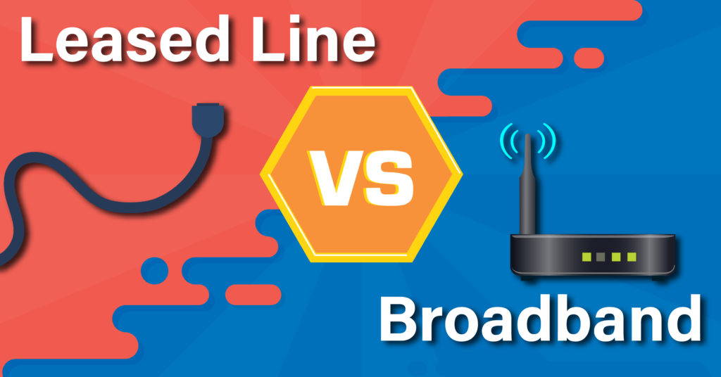 Leased Line connection vs BroadBand